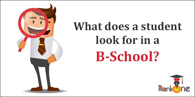 What does a Student look for in a B-School?